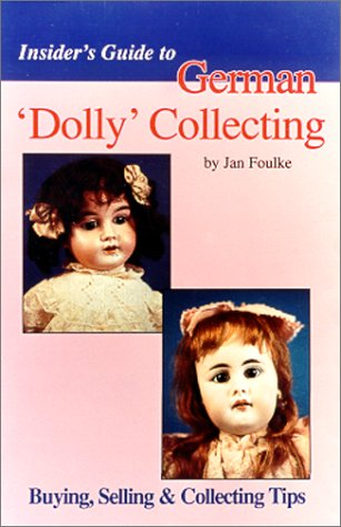 9780875884431: Insider's Guide to German 'Dolly' Collecting: Girl Bisque Dolls : Buying, Selling & Collecting Tips