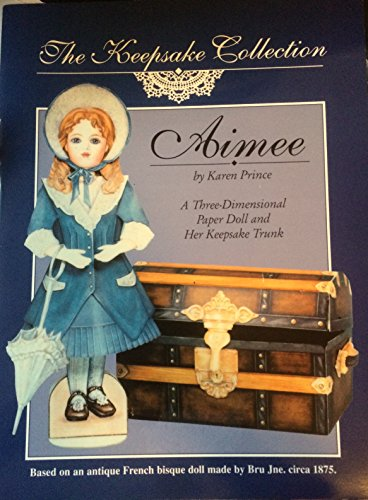 Aimee - A Three (3) Dimensional Paper Doll and Her Keepsake Trunk (Keepsake Collection), Based on ...