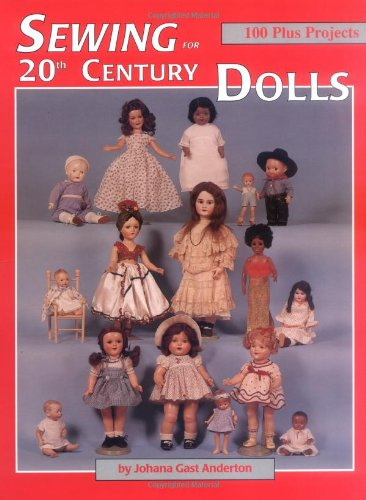 Sewing for 20th Century Dolls: 100 Plus Projects, Vol. 1 (9780875884677) by Johana Gast-Anderton