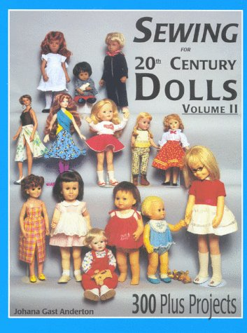 Sewing for 20th Century Dolls: 100 Plus Projects, Vol. 2 (9780875885148) by Johana Gast-Anderton