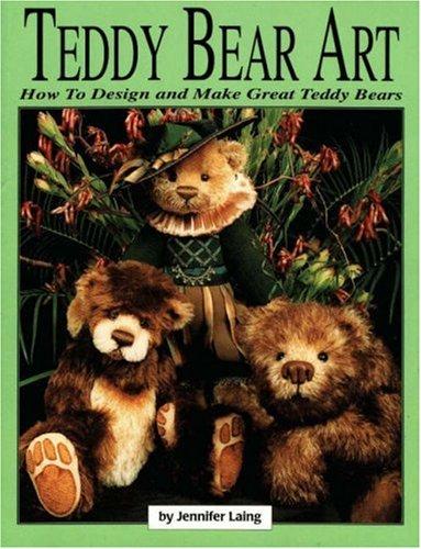 9780875885179: Teddy Bear Art: How to Design & Make Great Teddy Bear's