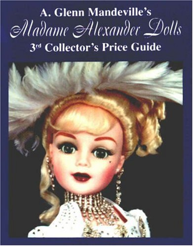 9780875885605: Madame Alexander Dolls: 3rd Collector's Price Guide