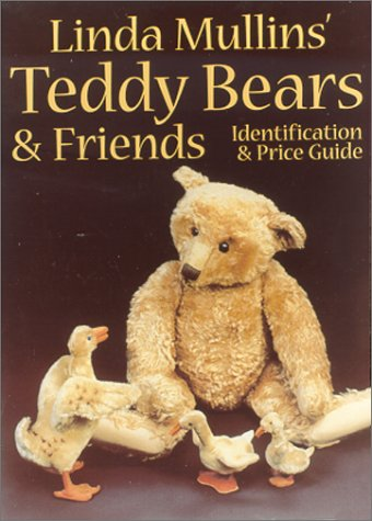 Linda Mullins' Teddy Bears & Friends: Identification & Price Guide: Mullins, Linda