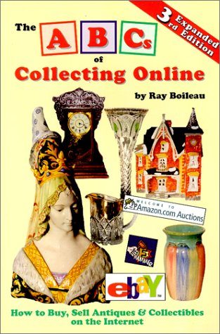 The ABCs of Collecting Online: How to Buy, Sell Antiques & Collectibles on the Internet
