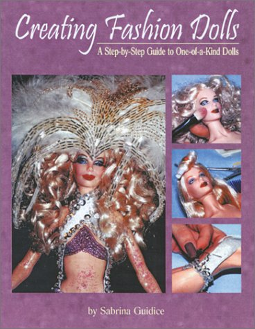 9780875886091: Creating Fashion Dolls: A Step-By-Step Guide to One-Of-A-Kind Dolls