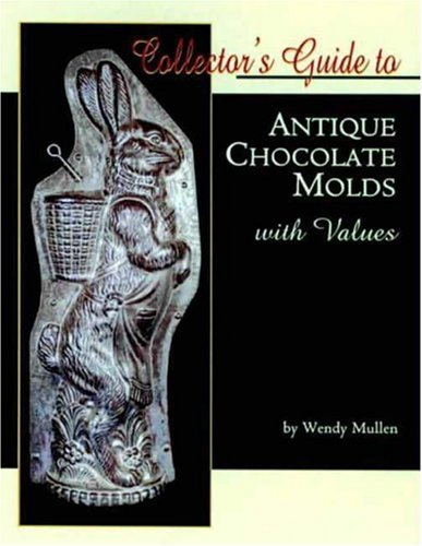 Collector's Guide to Antique Chocolate Molds with Values: Mullen, Wendy