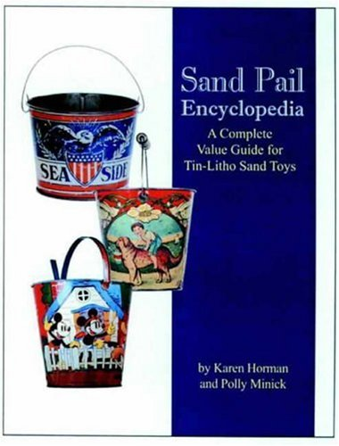 9780875886213: Sand Pail Encyclopedia: A Complete Value Guide for Tin-Litho Sand Toys