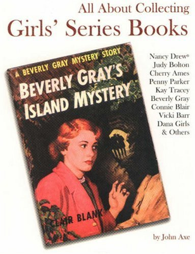 9780875886350: All About Collecting Girls' Series Books: Nancy Drew, Judy Bolton, Cherry Ames, Penny Parker, Kay Tracey, Beverly Gray, Connie Blair, Vicki Barr, Dana Girls & Others