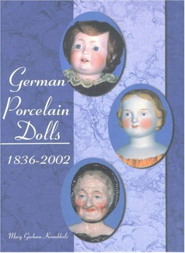 German Porcelain Dolls, 1836-2002: Mary Gorham Krombholz