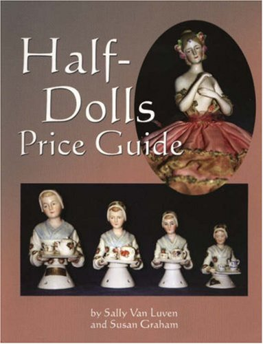 Half-Dolls Price Guide (0875886701) by Sally Van Luven; Susan Graham