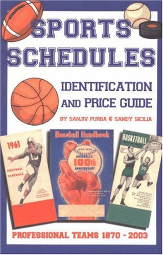 Sports Schedule Identification and Price Guide: Professional Teams 1870-2003: Purba, Sanjiv and ...