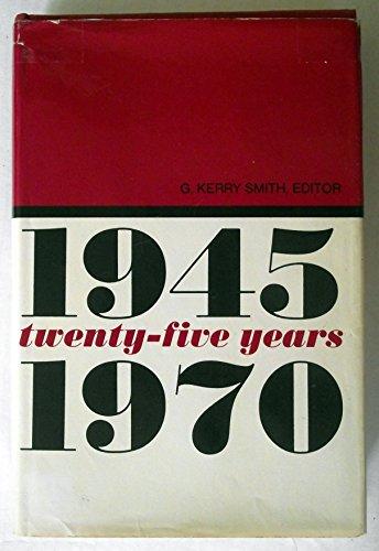 1945-1970 TWENTY FIVE YEARS: Smith, G. Kerry /editor