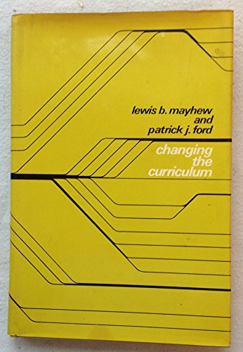 Changing the Curriculum: Mayhew, Lewis B. & Ford, Patrick J.