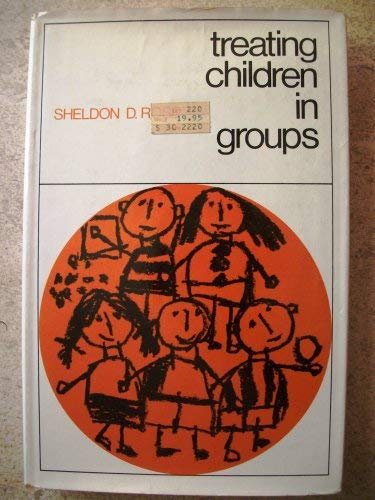 Treating Children in Groups: A Behavioral Approach: Sheldon D. Rose