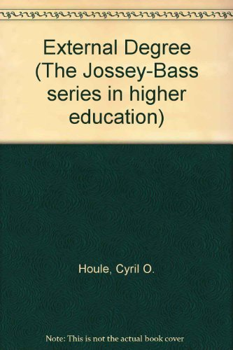 The External Degree (The Jossey-Bass series in higher education): Houle, Cyril Orvin