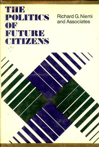 The politics of future citizens (The Jossey-Bass behavioral science series): Niemi, Richard G