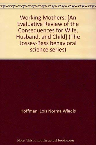 9780875892436: Working Mothers: [An Evaluative Review of the Consequences for Wife, Husband, and Child] (The Jossey-Bass behavioral science series)