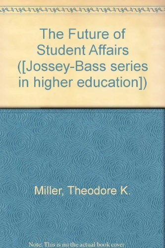 THE FUTURE OF STUDENT AFFAIRS : A Guide to Student Development for Tomorrows Higher Education