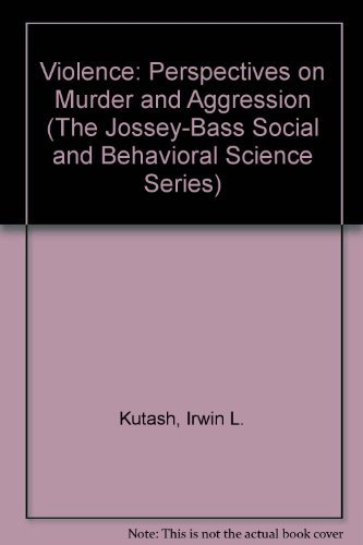 9780875893884: Violence, Perspectives on Murder and Aggression (The Jossey-Bass Social and Behavioral Science Series)