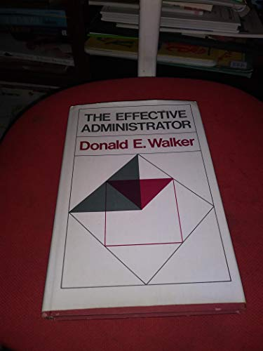 The Effective Administrator: A Practical Approach to Problem Solving, Decision Making, and Campus ...