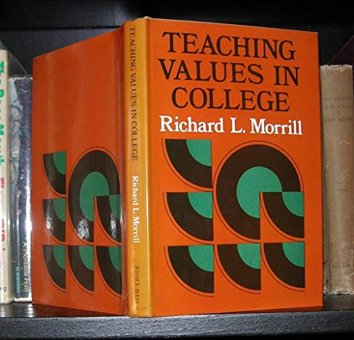 Teaching Values in College: Facilitating Development of: Richard L. Morrill