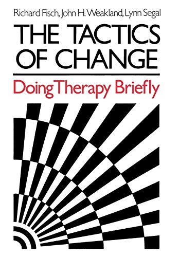 The Tactics of Change: Doing Therapy Briefly: Fisch, Richard; Weakland,