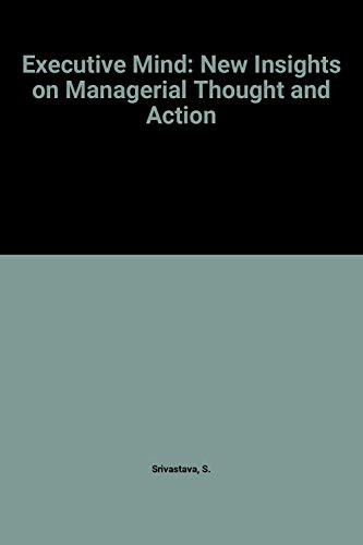 9780875895840: The Executive Mind: New Insights on Managerial Thought and Action (The Jossey-Bass management series)