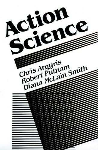 Action Science : Concepts, Methods, and Skills for Research and Intervention: Argyris, Chris, ...