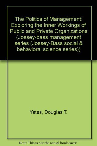 The Politics of Management, Exploring the Inner Workings of Public and Private Organizations