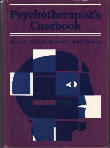 Psychotherapist's Casebook: Theory and Techniques in the: Irwin L. Kutash