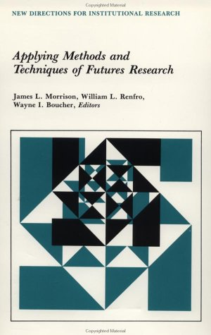 Applying Methods and Techniques of Futures Research: Morrison, James L.,