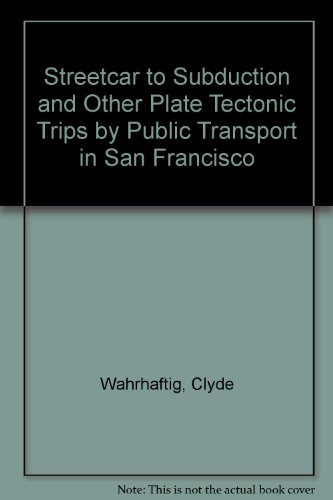 9780875902258: Streetcar to Subduction and Other Plate Tectonic Trips by Public Transport in San Francisco