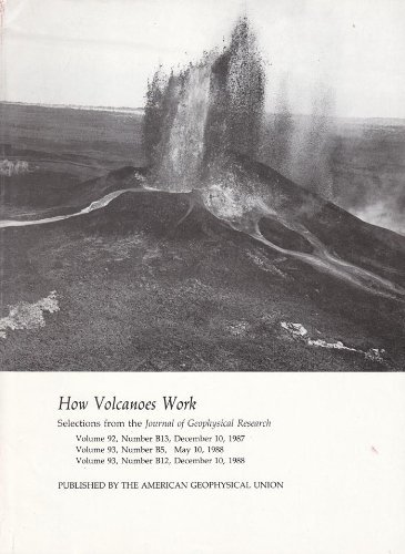 9780875902418: How Volcanoes Work: Selections from the Journal of Geophysical Research, Vol. 92, No. B13, Dec. 10, 1987, Vol. 93, No. B5, May 10, 1988, Vol. 93, No