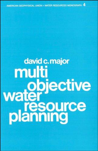 4: Multiobjective Water Resource Planning (Water Resources Monograph): Major, David C.