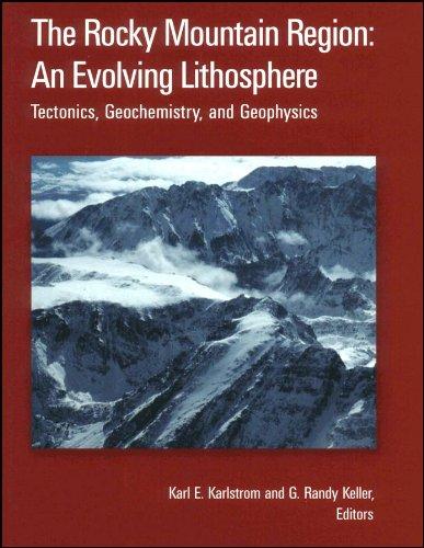 The Rocky Mountain Region: An Evolving Lithosphere: Karlstrom, K E