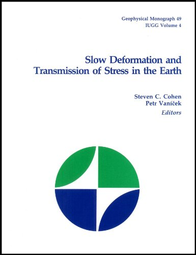 GEOPHYSICAL MONOGRAPH 49, IUGG VOL. 4: SLOW DEFORMATION AND TRANSMISSION OF STRESS IN THE EARTH.: ...