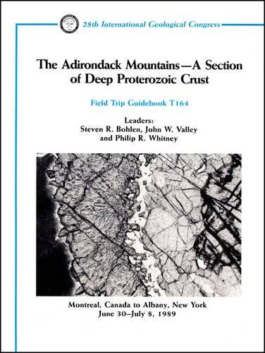 The Adirondack Mountains--A Section of Deep Proterozoic Crust: Montreal, Canada to Albany, New York...