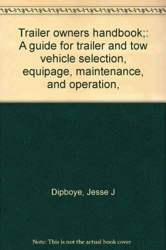 9780875930916: Trailer owners handbook: A guide for trailer and tow vehicle selection, equipage, maintenance, and operation,