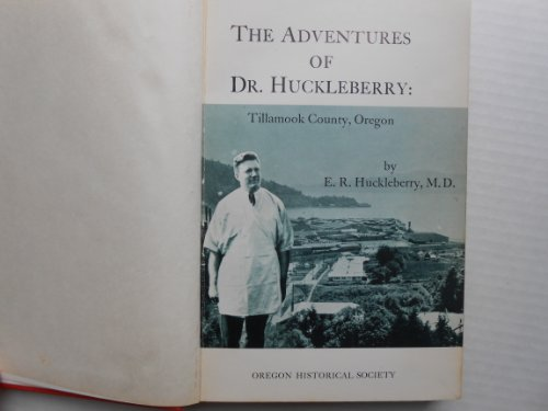 9780875950259: The Adventures of Dr. Huckleberry: Tillamook County, Oregon,