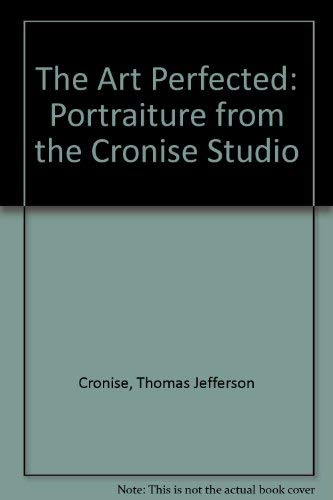 9780875950709: The Art Perfected: Portraiture from the Cronise Studio
