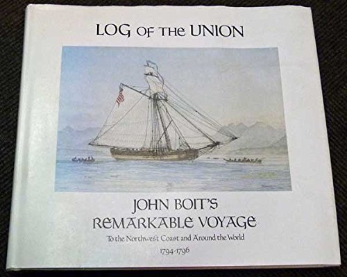 9780875950891: Log of the Union: John Boit's Remarkable Voyage to the Northwest Coast and Around the World, 1794-1796