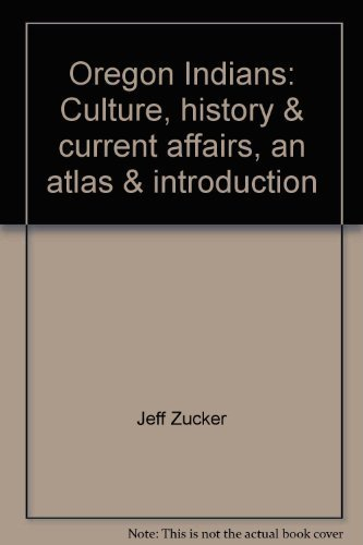 Oregon Indians: Culture, history & current affairs, an atlas & introduction: Zucker, Jeff