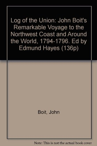 9780875950976: Log of the Union: John Boit's Remarkable Voyage to the Northwest Coast and Around the World, 1794-1796. Ed by Edmund Hayes (136P)