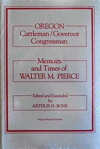 Oregon cattleman/governor, congressman: Memoirs and times of Walter M. Pierce: Walter Marcus ...