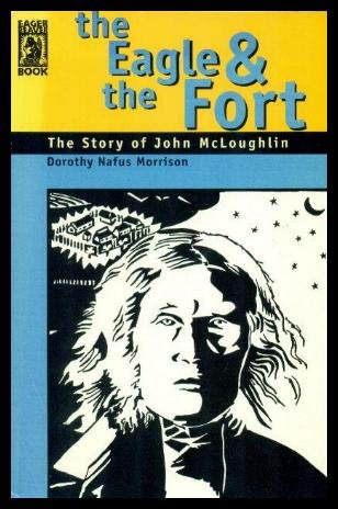 The Eagle & The Fort : The Story of John McLoughlin