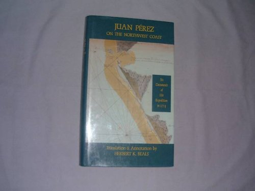 9780875951898: Juan Perez on the Northwest Coast: Six Documents of His Expedition in 1774 (North Pacific Studies)