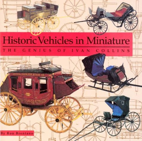 9780875952680: Historic Vehicles in Miniature: The Genius of Ivan Collins