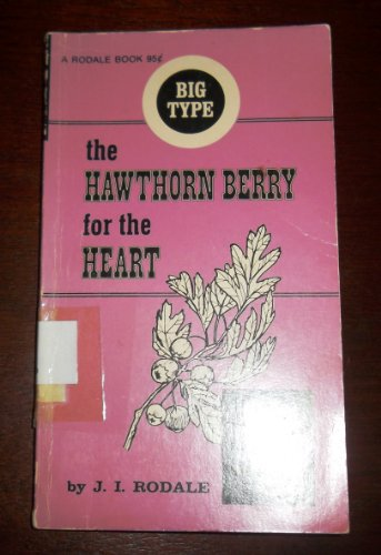 The hawthorn berry for the heart,: Rodale, J. I