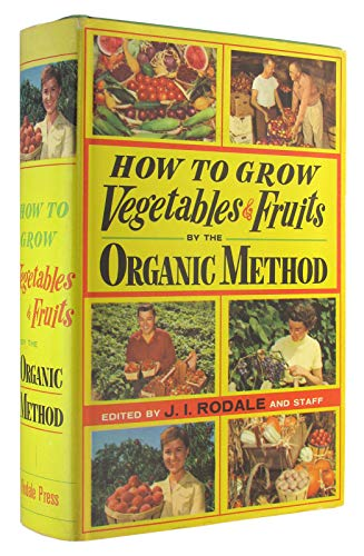 HOW TO GROW VEGETABLES AND FRUITS BY THE ORGANIC METHOD; By the staff of