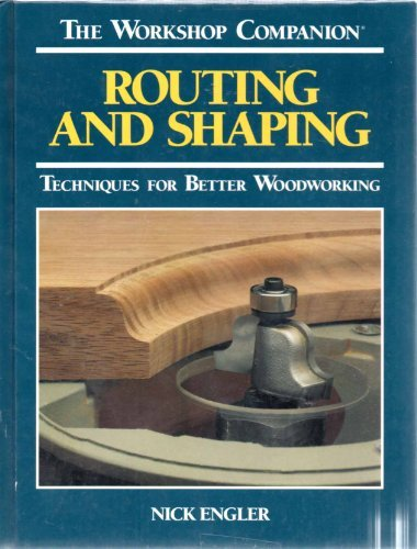 9780875961071: Routing and Shaping: Techniques for Better Woodworking (Workshop Companion)